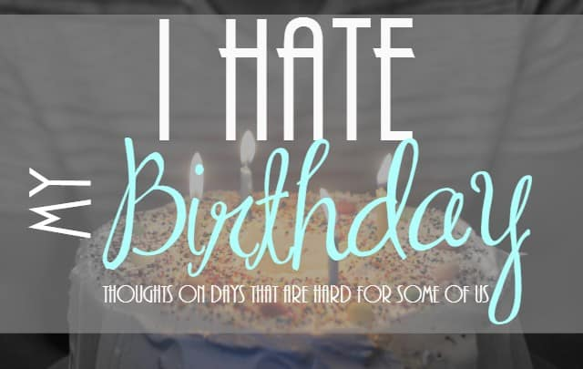 I hate my birthday