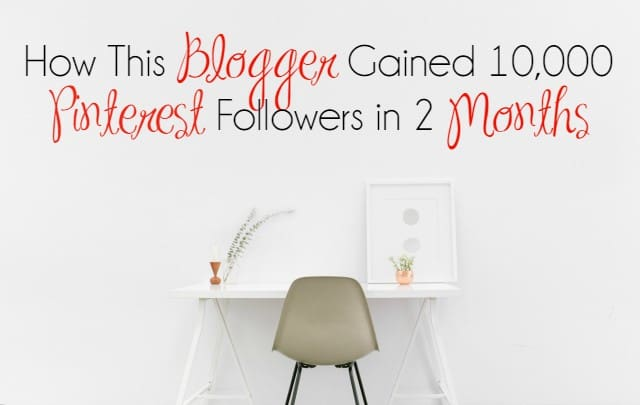 How This Blogger Gained 10,000 Pinterest Followers in 2 Months – featured