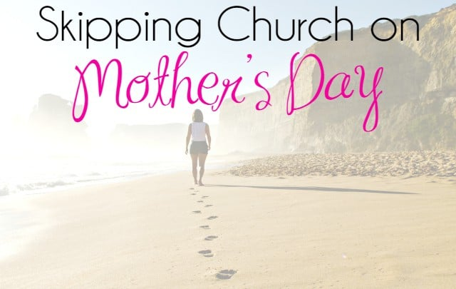 Skipping Church on Mother's Day 1