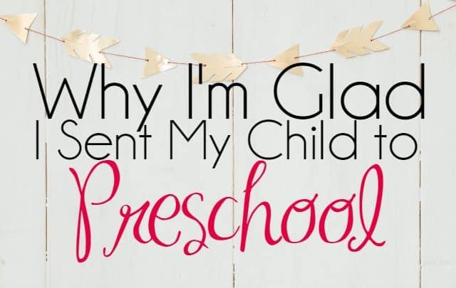 Why I'm Glad I Sent My Child to Preschool 1