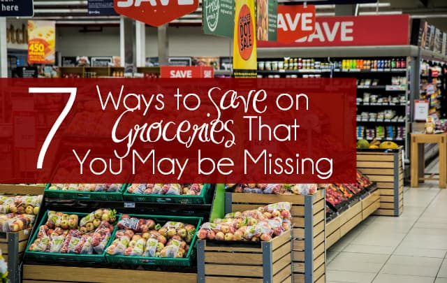 7 Ways to Save on Groceries That You May be Missing