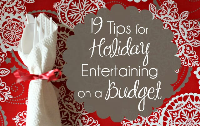 19 Tips for Holiday Entertaining on a Budget