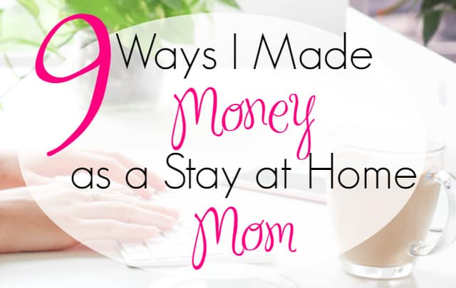 9 Ways I Made Money as a Stay at Home Mom