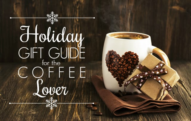Holiday Gift Guide for the Coffee Lover - Mom Needs Chocolate