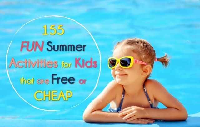 155 Fun Summer Activities for Kids that are Free or Cheap